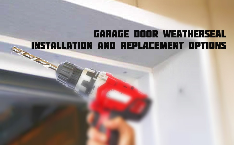 Garage Door Weatherseal Installation And Replacement Options; Hand Drill
