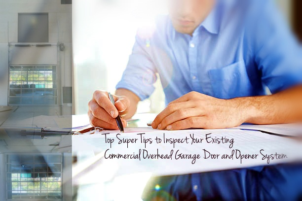 Super Tips to Inspect Your Existing Commercial Overhead Garage Door and Opener System